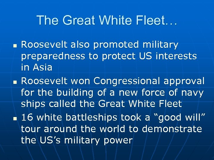 The Great White Fleet… n n n Roosevelt also promoted military preparedness to protect