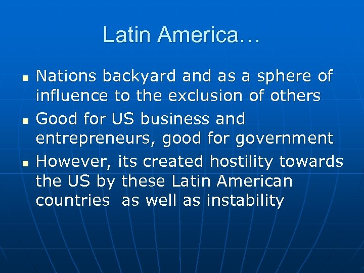 Latin America… n n n Nations backyard and as a sphere of influence to
