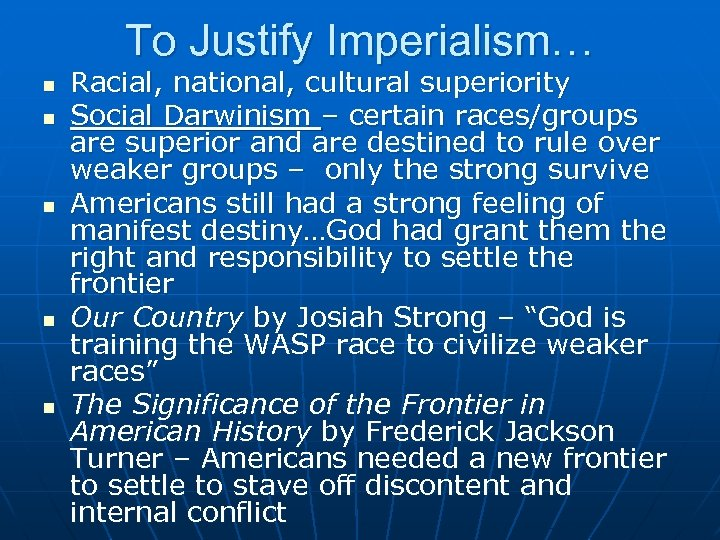 To Justify Imperialism… n n n Racial, national, cultural superiority Social Darwinism – certain