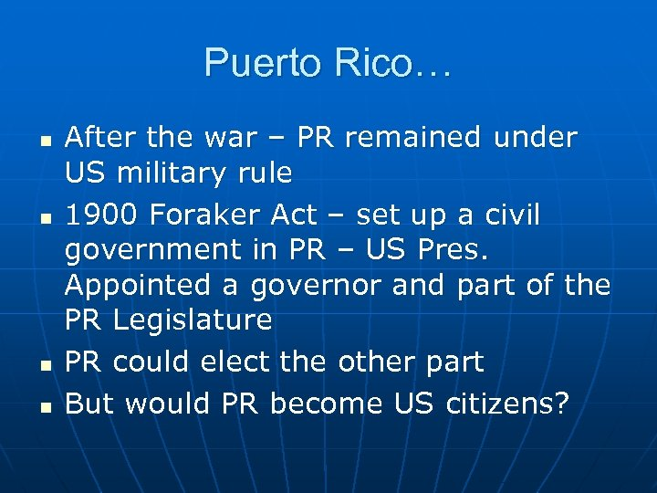 Puerto Rico… n n After the war – PR remained under US military rule