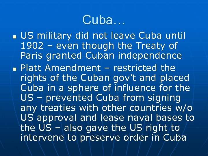 Cuba… n n US military did not leave Cuba until 1902 – even though