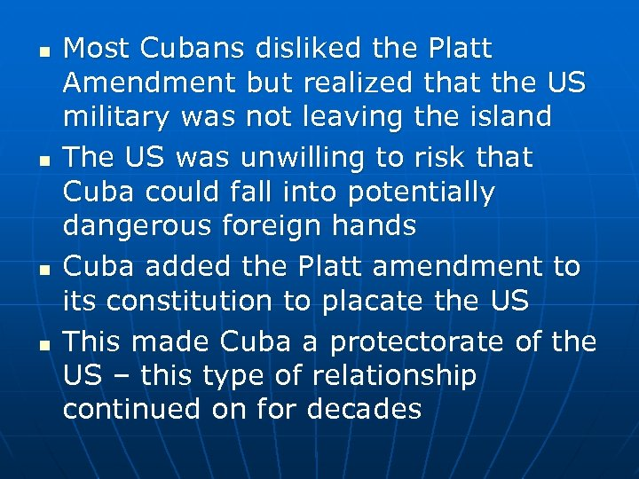 n n Most Cubans disliked the Platt Amendment but realized that the US military