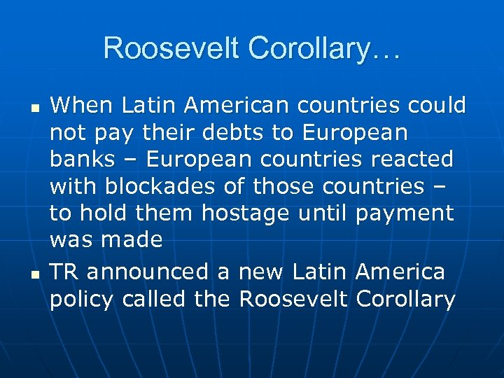 Roosevelt Corollary… n n When Latin American countries could not pay their debts to