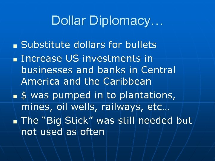 Dollar Diplomacy… n n Substitute dollars for bullets Increase US investments in businesses and