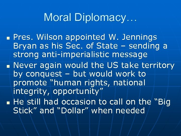 Moral Diplomacy… n n n Pres. Wilson appointed W. Jennings Bryan as his Sec.