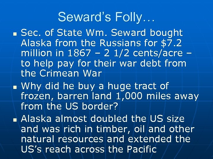 Seward's Folly… n n n Sec. of State Wm. Seward bought Alaska from the