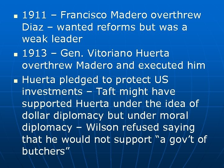 n n n 1911 – Francisco Madero overthrew Diaz – wanted reforms but was