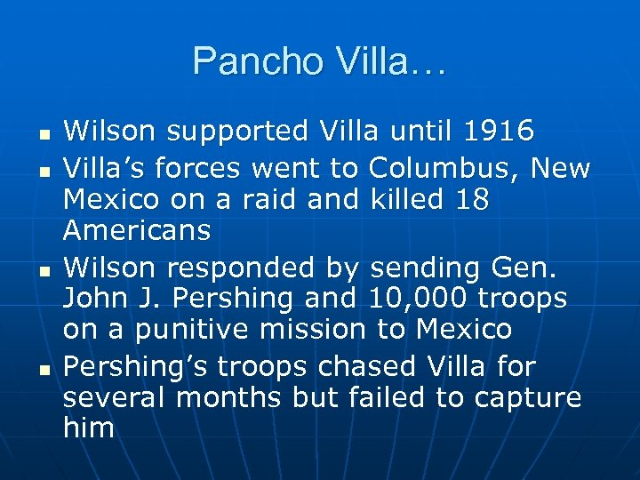 Pancho Villa… n n Wilson supported Villa until 1916 Villa's forces went to Columbus,