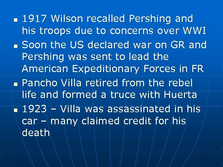 n n 1917 Wilson recalled Pershing and his troops due to concerns over WWI