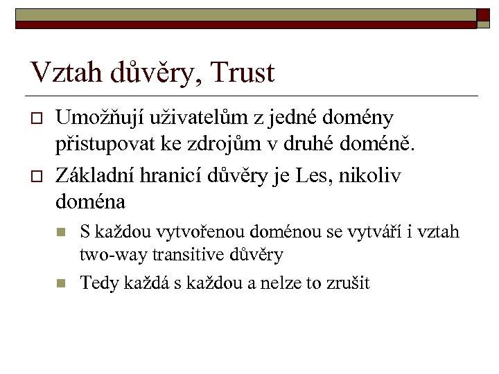 Vztah důvěry, Trust o o Umožňují uživatelům z jedné domény přistupovat ke zdrojům v