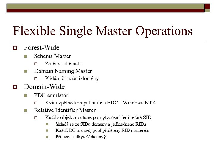Flexible Single Master Operations o Forest-Wide n Schema Master o n Domain Naming Master