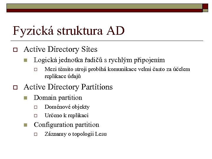 Fyzická struktura AD o Active Directory Sites n Logická jednotka řadičů s rychlým připojením