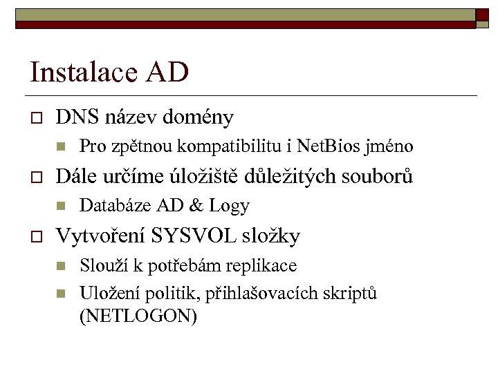 Instalace AD o DNS název domény n o Dále určíme úložiště důležitých souborů n