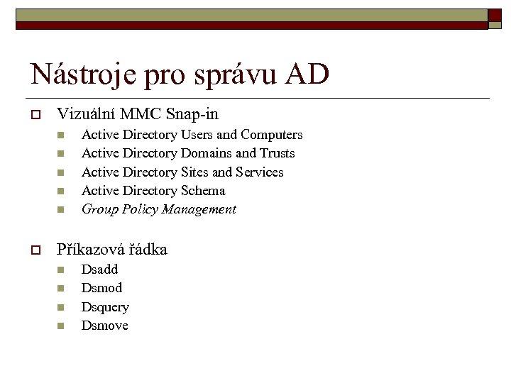Nástroje pro správu AD o Vizuální MMC Snap-in n n o Active Directory Users