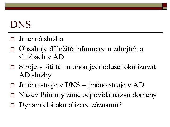 DNS o o o Jmenná služba Obsahuje důležité informace o zdrojích a službách v