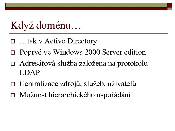 Když doménu… o o o …tak v Active Directory Poprvé ve Windows 2000 Server