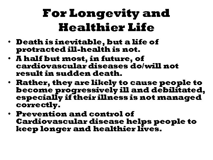 For Longevity and Healthier Life • Death is inevitable, but a life of protracted