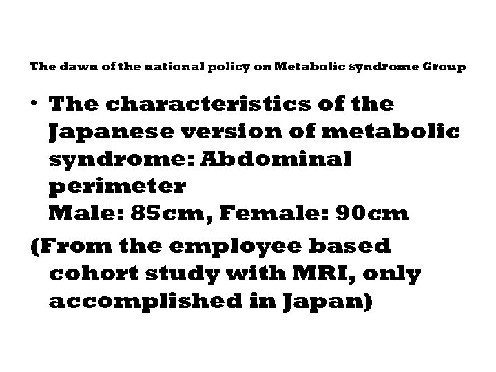 The dawn of the national policy on Metabolic syndrome Group • The characteristics of