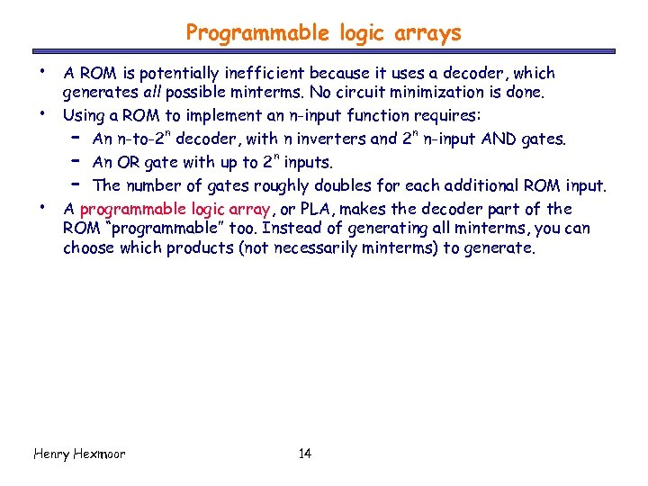 Programmable logic arrays • • • A ROM is potentially inefficient because it uses