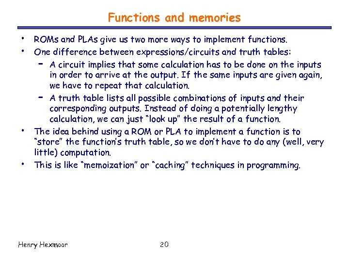 Functions and memories • • ROMs and PLAs give us two more ways to