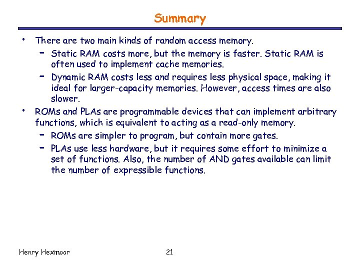 Summary • • There are two main kinds of random access memory. – Static