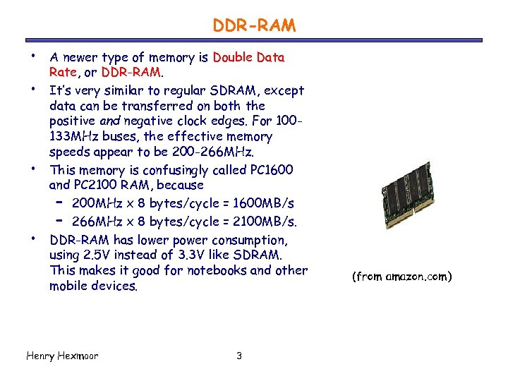 DDR-RAM • • A newer type of memory is Double Data Rate, or DDR-RAM.