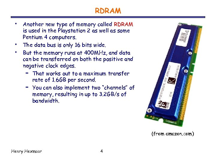 RDRAM • • • Another new type of memory called RDRAM is used in