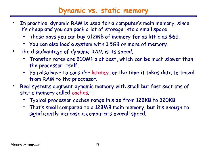Dynamic vs. static memory • • • In practice, dynamic RAM is used for