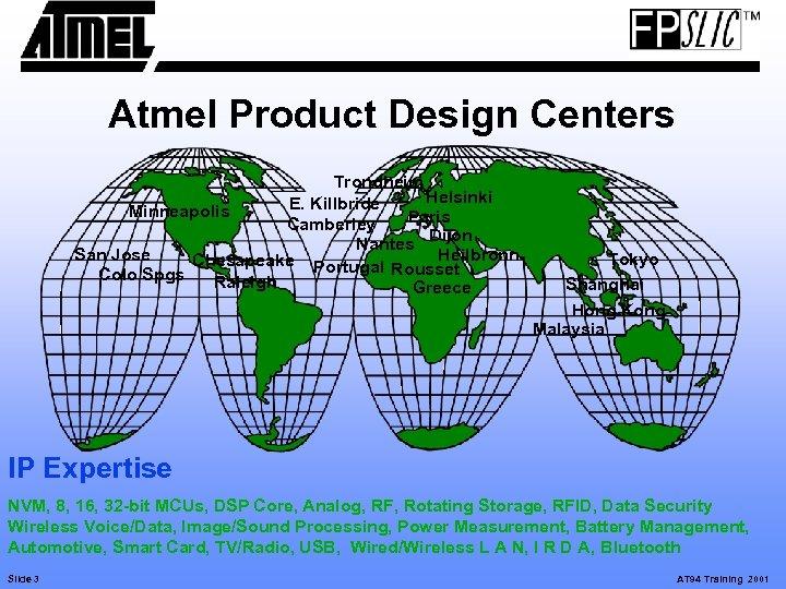 Atmel Product Design Centers Trondheim Helsinki E. Killbride Minneapolis Paris Camberley Dijon Nantes Heilbronn