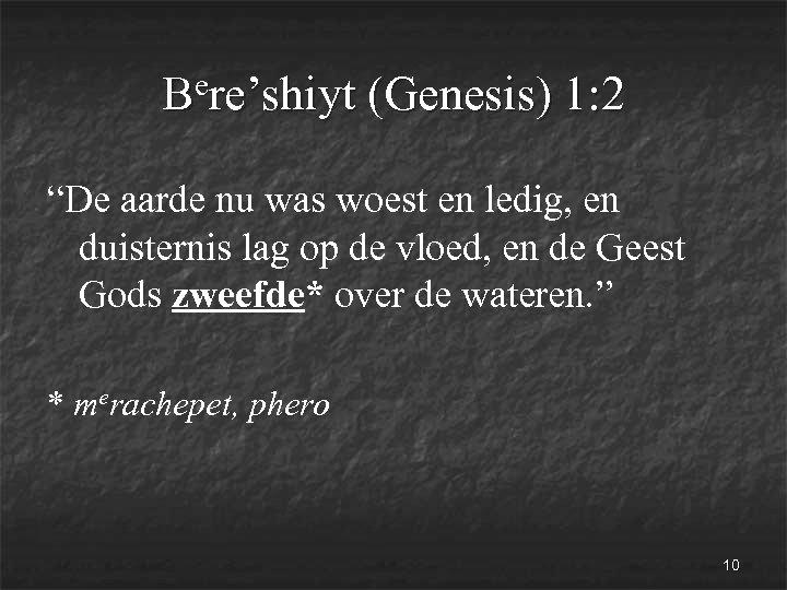 """ere'shiyt (Genesis) 1: 2 B """"De aarde nu was woest en ledig, en duisternis"""