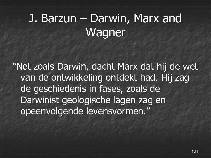 "J. Barzun – Darwin, Marx and Wagner ""Net zoals Darwin, dacht Marx dat hij"