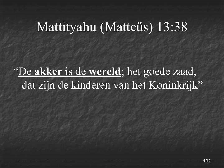 """Mattityahu (Matteüs) 13: 38 """"De akker is de wereld; het goede zaad, dat zijn"""