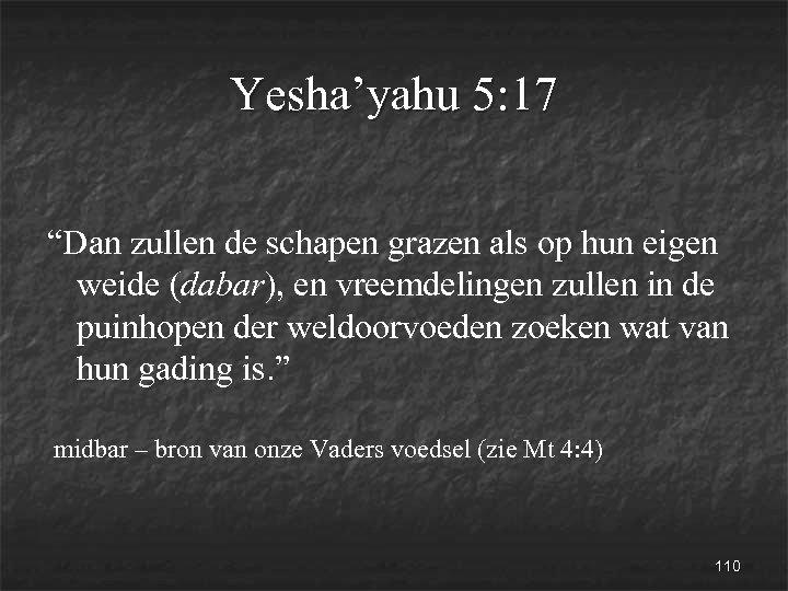"""Yesha'yahu 5: 17 """"Dan zullen de schapen grazen als op hun eigen weide (dabar),"""