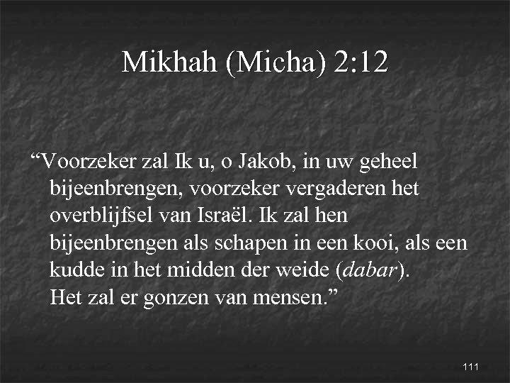 """Mikhah (Micha) 2: 12 """"Voorzeker zal Ik u, o Jakob, in uw geheel bijeenbrengen,"""
