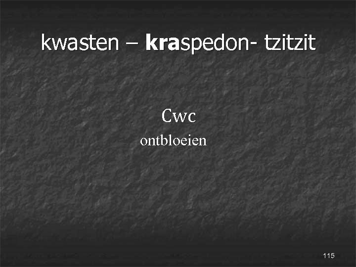 kwasten – kraspedon- tzitzit Cwc ontbloeien 115