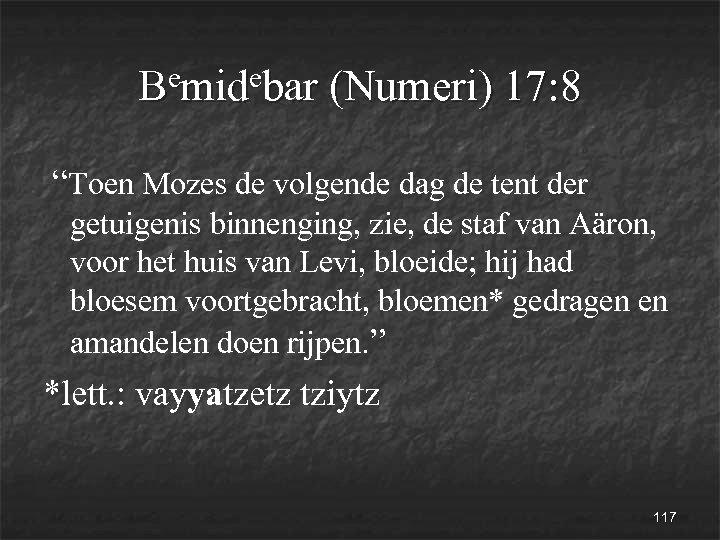 "emidebar (Numeri) 17: 8 B ""Toen Mozes de volgende dag de tent der getuigenis"