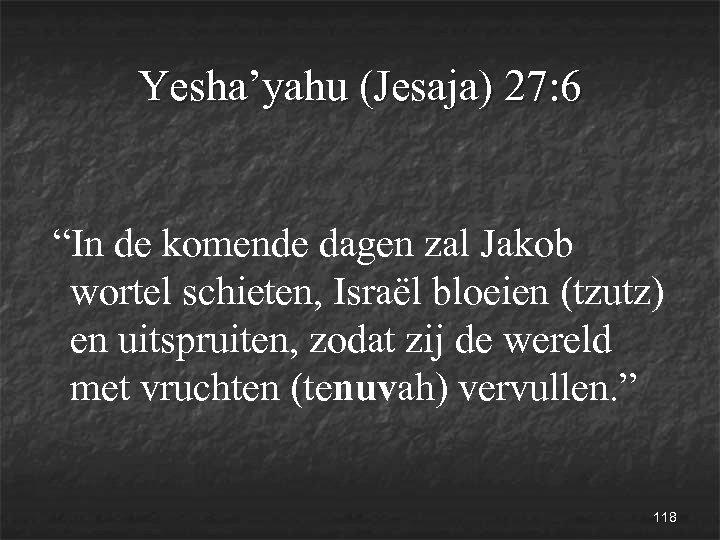 """Yesha'yahu (Jesaja) 27: 6 """"In de komende dagen zal Jakob wortel schieten, Israël bloeien"""