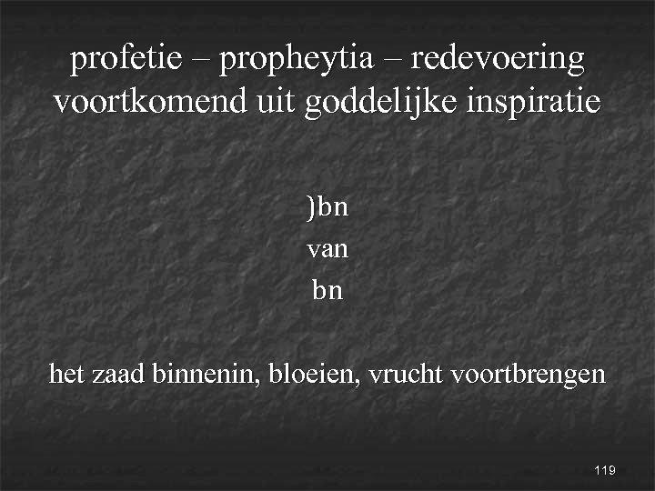 profetie – propheytia – redevoering voortkomend uit goddelijke inspiratie )bn van bn het zaad