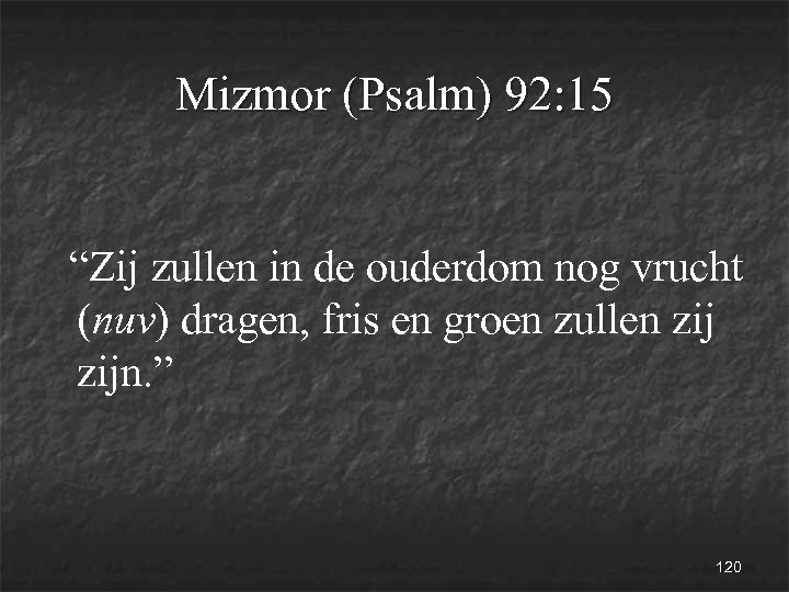 """Mizmor (Psalm) 92: 15 """"Zij zullen in de ouderdom nog vrucht (nuv) dragen, fris"""