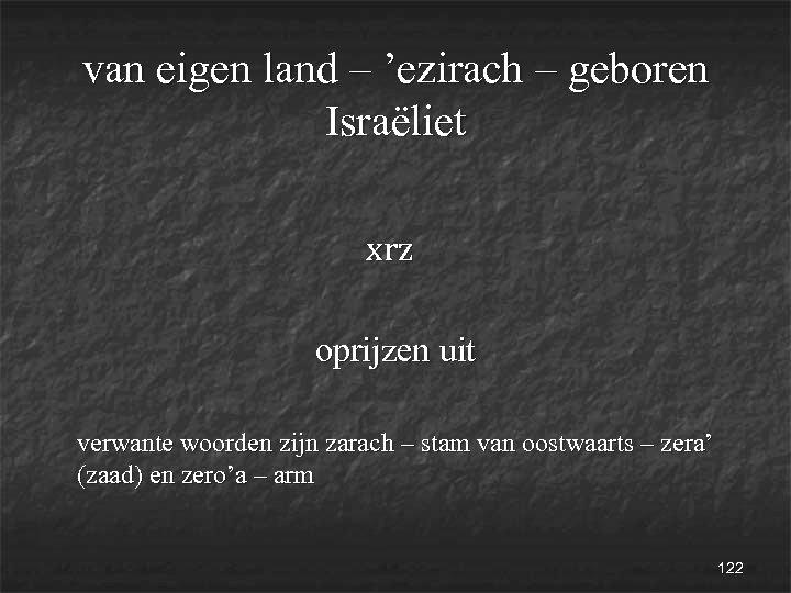 van eigen land – 'ezirach – geboren Israëliet xrz oprijzen uit verwante woorden zijn