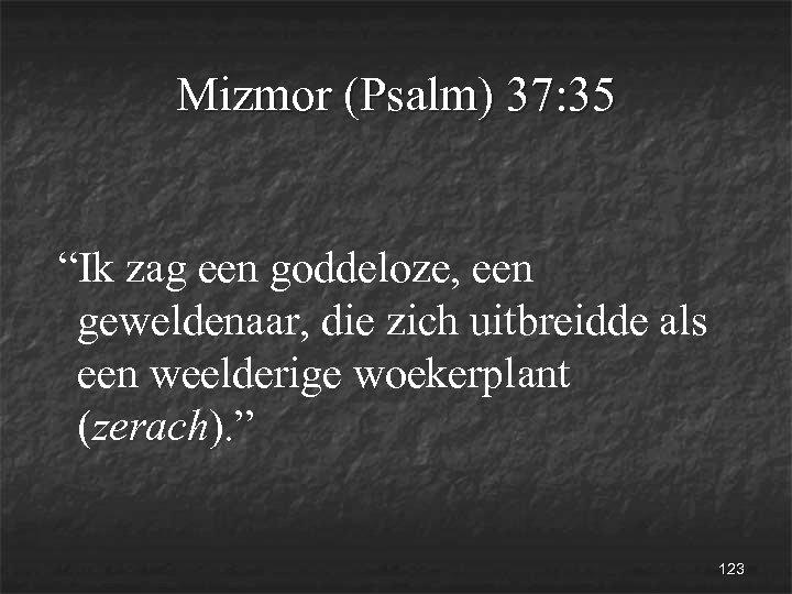 """Mizmor (Psalm) 37: 35 """"Ik zag een goddeloze, een geweldenaar, die zich uitbreidde als"""