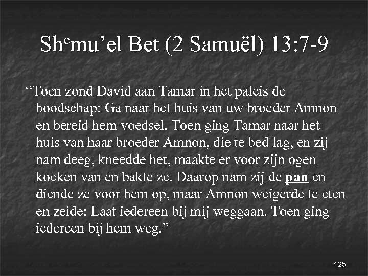 """emu'el Bet (2 Samuël) 13: 7 -9 Sh """"Toen zond David aan Tamar in"""