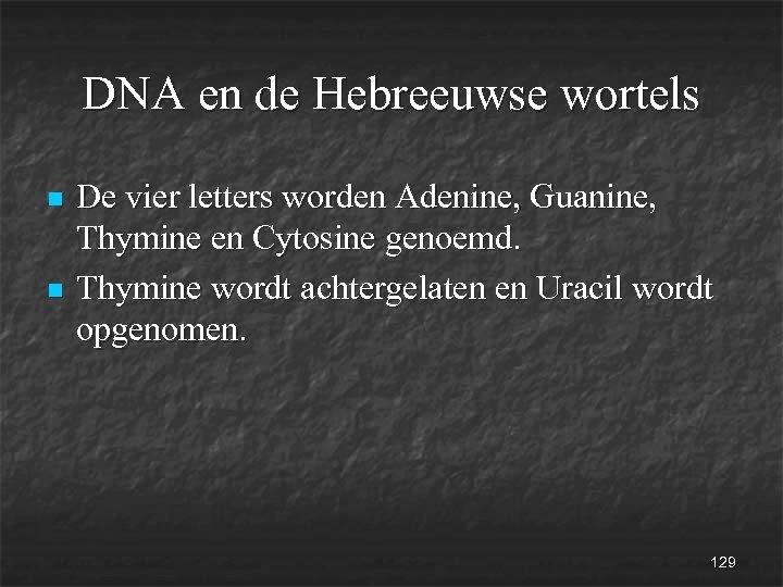 DNA en de Hebreeuwse wortels n n De vier letters worden Adenine, Guanine, Thymine