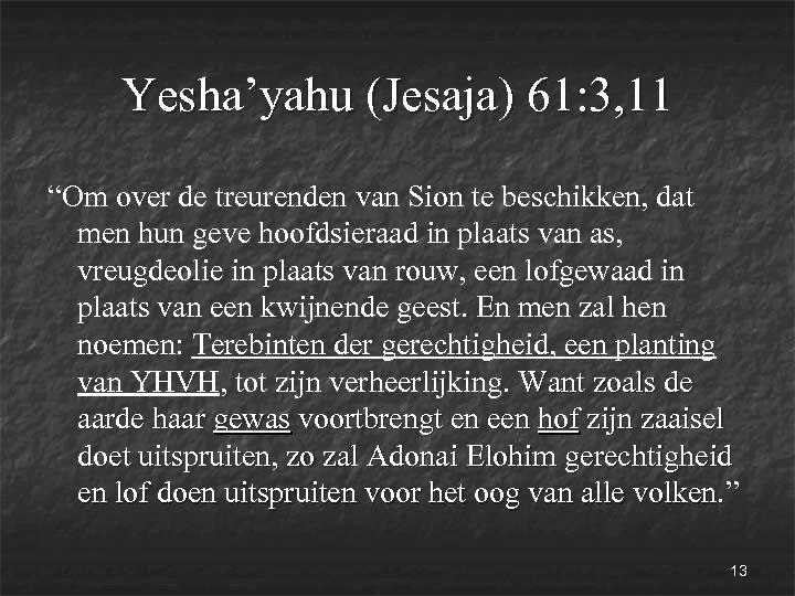 """Yesha'yahu (Jesaja) 61: 3, 11 """"Om over de treurenden van Sion te beschikken, dat"""