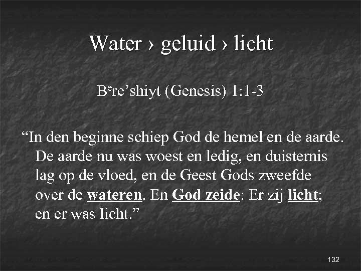 """Water › geluid › licht Bere'shiyt (Genesis) 1: 1 -3 """"In den beginne schiep"""