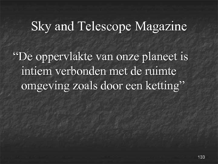 """Sky and Telescope Magazine """"De oppervlakte van onze planeet is intiem verbonden met de"""