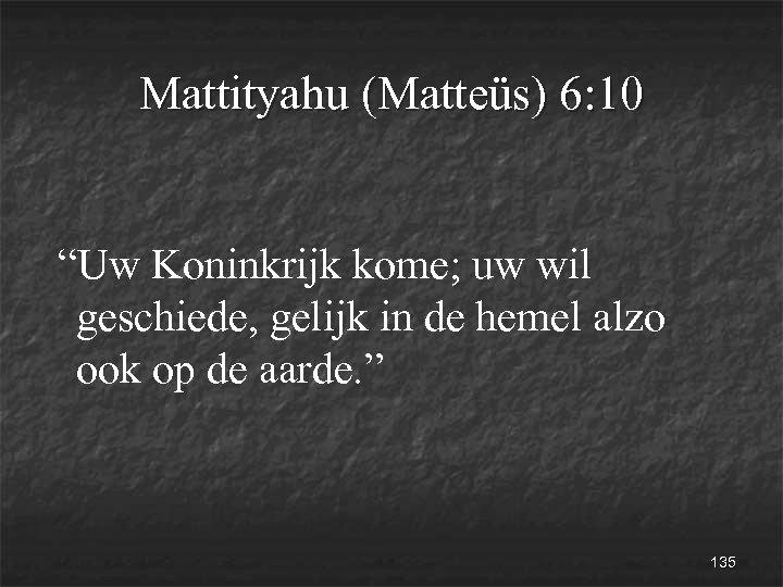 """Mattityahu (Matteüs) 6: 10 """"Uw Koninkrijk kome; uw wil geschiede, gelijk in de hemel"""
