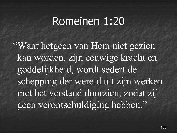 """Romeinen 1: 20 """"Want hetgeen van Hem niet gezien kan worden, zijn eeuwige kracht"""