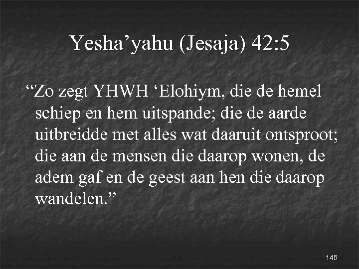 """Yesha'yahu (Jesaja) 42: 5 """"Zo zegt YHWH 'Elohiym, die de hemel schiep en hem"""