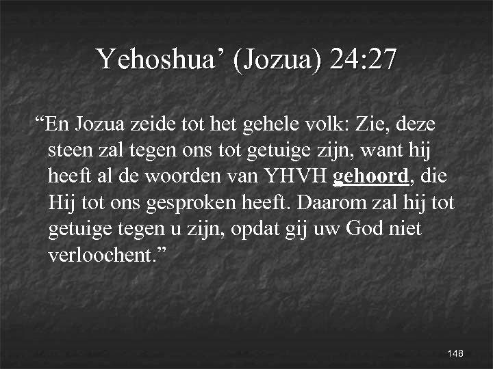 """Yehoshua' (Jozua) 24: 27 """"En Jozua zeide tot het gehele volk: Zie, deze steen"""
